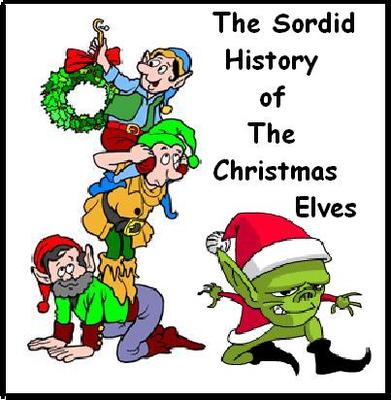 THE SORDID HISTORY OF THE CHRISTMAS ELVES
